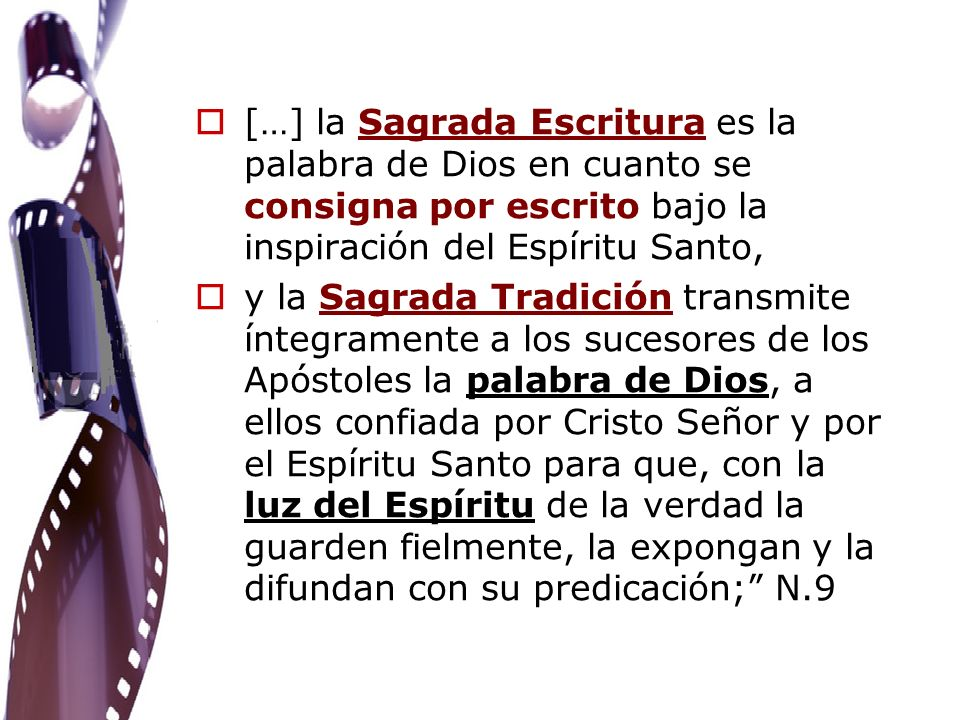[…] la Sagrada Escritura es la palabra de Dios en cuanto se consigna por escrito bajo la inspiración del Espíritu Santo,